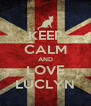 KEEP CALM AND LOVE LUCLYN - Personalised Poster A4 size