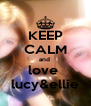 KEEP CALM and  love  lucy&ellie - Personalised Poster A4 size