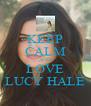 KEEP CALM AND LOVE LUCY HALE - Personalised Poster A4 size