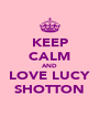 KEEP CALM AND LOVE LUCY SHOTTON - Personalised Poster A4 size