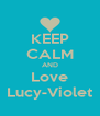 KEEP CALM AND Love Lucy-Violet - Personalised Poster A4 size