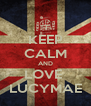 KEEP CALM AND LOVE  LUCYMAE - Personalised Poster A4 size