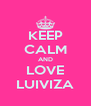 KEEP CALM AND LOVE LUIVIZA - Personalised Poster A4 size