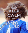 KEEP CALM AND LOVE LUIZ - Personalised Poster A4 size