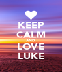 KEEP CALM AND LOVE LUKE - Personalised Poster A4 size