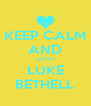 KEEP CALM AND LOVE LUKE BETHELL - Personalised Poster A4 size
