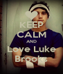 KEEP CALM AND Love Luke Brooks - Personalised Poster A4 size