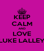 KEEP CALM AND LOVE LUKE LALLEY - Personalised Poster A4 size