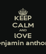 KEEP CALM AND lOVE luke liam lily benjamin anthony steven julian - Personalised Poster A4 size