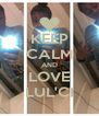 KEEP CALM AND LOVE LUL'CI - Personalised Poster A4 size
