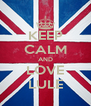 KEEP CALM AND LOVE LULE - Personalised Poster A4 size