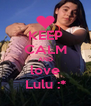 KEEP CALM AND love Lulu :* - Personalised Poster A4 size