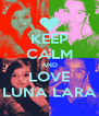 KEEP CALM AND LOVE LUNA LARA - Personalised Poster A4 size