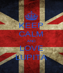 KEEP CALM AND LOVE LUPITA - Personalised Poster A4 size