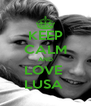 KEEP CALM AND LOVE  LUSA  - Personalised Poster A4 size
