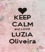 KEEP CALM and LOVE LUZIA Oliveira - Personalised Poster A4 size