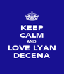 KEEP CALM AND LOVE LYAN DECENA - Personalised Poster A4 size