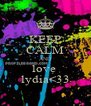 KEEP CALM AND love  lydia<33 - Personalised Poster A4 size