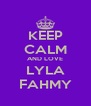 KEEP CALM AND LOVE LYLA FAHMY - Personalised Poster A4 size