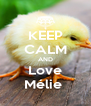 KEEP CALM AND Love Mélie  - Personalised Poster A4 size