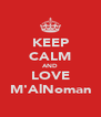 KEEP CALM AND LOVE M'AlNoman - Personalised Poster A4 size