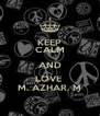 KEEP CALM AND LOVE  M. AZHAR. M - Personalised Poster A4 size