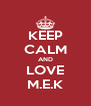 KEEP CALM AND LOVE M.E.K - Personalised Poster A4 size