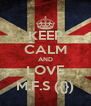 KEEP CALM AND LOVE M.F.S ({}) - Personalised Poster A4 size
