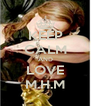 KEEP CALM AND LOVE M.H.M - Personalised Poster A4 size