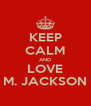 KEEP CALM AND LOVE M. JACKSON - Personalised Poster A4 size