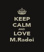 KEEP CALM AND LOVE M.Radoi - Personalised Poster A4 size