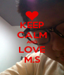 KEEP CALM AND LOVE M.S - Personalised Poster A4 size