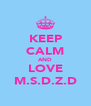 KEEP CALM AND LOVE M.S.D.Z.D - Personalised Poster A4 size