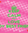 KEEP CALM AND LOVE M0Y BEST FRIEND - Personalised Poster A4 size