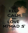 KEEP CALM AND LOVE  M7MAD :$' - Personalised Poster A4 size