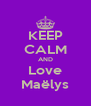 KEEP CALM AND Love Maëlys - Personalised Poster A4 size