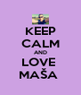 KEEP CALM AND LOVE  MAŠA  - Personalised Poster A4 size