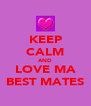 KEEP CALM AND LOVE MA BEST MATES - Personalised Poster A4 size