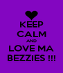KEEP CALM AND LOVE MA BEZZIES !!! - Personalised Poster A4 size