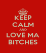 KEEP CALM AND LOVE MA BITCHES - Personalised Poster A4 size