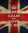 KEEP CALM AND LOVE MA BOY - Personalised Poster A4 size