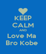 KEEP CALM AND Love Ma  Bro Kobe  - Personalised Poster A4 size