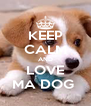 KEEP CALM AND LOVE MA DOG  - Personalised Poster A4 size