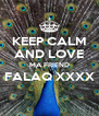 KEEP CALM AND LOVE MA FRIEND FALAQ XXXX  - Personalised Poster A4 size