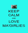 KEEP CALM AND LOVE MA'GIRLIES - Personalised Poster A4 size