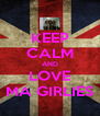 KEEP CALM AND LOVE MA GIRLIES - Personalised Poster A4 size