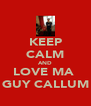 KEEP CALM AND LOVE MA  GUY CALLUM - Personalised Poster A4 size