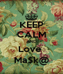 KEEP CALM AND Love  Ma$k@ - Personalised Poster A4 size