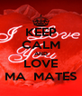 KEEP CALM AND LOVE MA  MATES - Personalised Poster A4 size