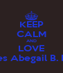 KEEP CALM AND LOVE Ma.Nieves Abegail B. Barcenas - Personalised Poster A4 size